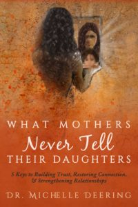 What Mothers Never Tell Their Daughters by Dr. Michelle Deering